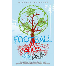 Football. Cancer. Life. Death.: An Uplifting Story of One Burnley Fan's Personal Battle Amid Premier League Promotion by Michael Heinicke, 9781785315282