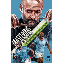 Mastering the Premier League: The Tactical Concepts behind Pep Guardiola's Manchester City by Lee Scott, 9781785315633