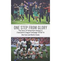 One Step from Glory: Tottenham's 2018/19 Champions League by Alex Fynn, 9781785315985