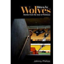 Bitten by Wolves: Stories from the Soul of Molineux by Johnny Phillips, 9781785316142
