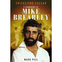 Cricketing Caesar: A Biography of Mike Brearley by Mark Peel, 9781785316623