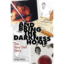 And Bring the Darkness Home: The Tony Dell Story by Greg Milam, 9781785318511