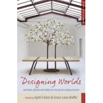 Designing Worlds: National Design Histories in an Age of Globalization by Kjetil Fallan, 9781785338328