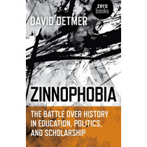 Zinnophobia: The Battle Over History in Education, Politics, and Scholarship by David Detmer, 9781785356780