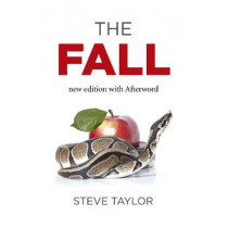 Fall, The (new edition with Afterword): The Insanity of the Ego in Human History and the Dawning of a New Era by Steve Taylor, 9781785358043