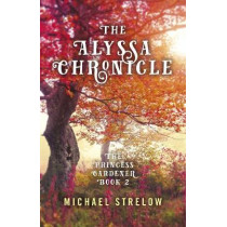 Alyssa Chronicle, The: The Princess Gardener, Book II by Michael Strelow, 9781785358357