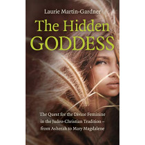 Hidden Goddess, The: The Quest for the Divine Feminine in the Judeo-Christian Tradition - from Asherah to Mary Magdalene by Laurie Martin-Gardner, 9781785359088