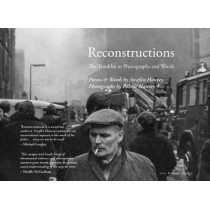 Reconstructions: The Troubles in Photographs and Words by Steafan Hanvey, 9781785372162