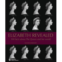 Elizabeth Revealed: 500 Facts About The Queen and Her World by Lucinda Hawksley, 9781785511813