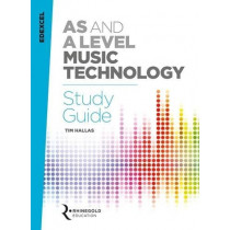 Edexcel AS and A Level Music Technology Study Guide by Tim Hallas, 9781785586026
