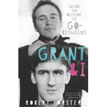 Grant & I: Inside and Outside the Go-Betweens by Robert Forster, 9781785589683