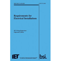 Requirements for Electrical Installations, IET Wiring Regulations, Eighteenth Edition, BS 7671:2018 by The Institution of Engineering and Technology, 9781785611704
