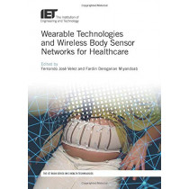 Wearable Technologies and Wireless Body Sensor Networks for Healthcare by Fernando Jose Velez, 9781785612176