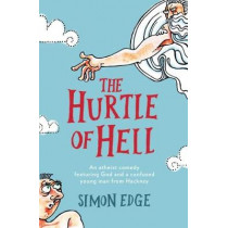 The Hurtle of Hell: An atheist comedy featuring God and a confused young man from Hackney by Simon Edge, 9781785630712
