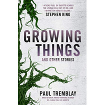 Growing Things and Other Stories by Paul Tremblay, 9781785657849