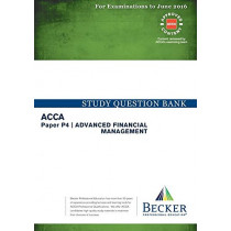 P4 Advanced Financial Management: Study Question Bank by Becker Professional Education, 9781785661341