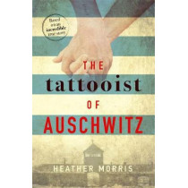 The Tattooist of Auschwitz: the heart-breaking and unforgettable international bestseller by Heather Morris, 9781785763649