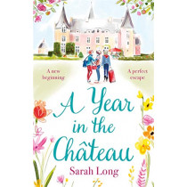 A Year in the Chateau: Perfect for fans of Fanny Blake, Katie Fforde and Dawn French by Sarah Long, 9781785764769