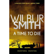 A Time to Die: The Courtney Series 7 by Wilbur Smith, 9781785766749