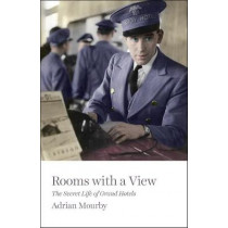 Rooms with a View: The Secret Life of Grand Hotels by Adrian Mourby, 9781785782756