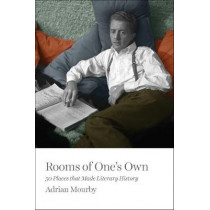 Rooms of One's Own: 50 Places That Made Literary History by Adrian Mourby, 9781785783388