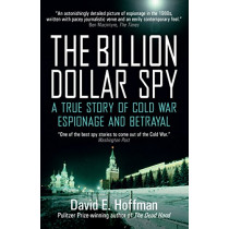 The Billion Dollar Spy: A True Story of Cold War Espionage and Betrayal by David E. Hoffman, 9781785783524