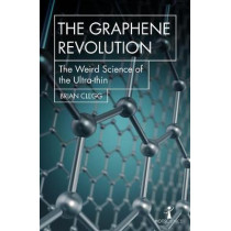 The Graphene Revolution: The weird science of the ultra-thin by Brian Clegg, 9781785783760