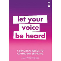 A Practical Guide to Confident Speaking: Let Your Voice be Heard by Alan Woodhouse, 9781785783807