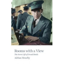 Rooms with a View: The Secret Life of Grand Hotels by Adrian Mourby, 9781785784019