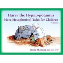 Harry the Hypno-potamus Volume 2 (Paperback): More Metaphorical Tales for Children by Linda Thomson, 9781785832352
