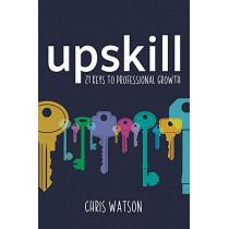 Upskill: 21 keys to professional growth by Chris Watson, 9781785833526
