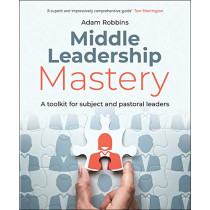 Middle Leadership Mastery: A toolkit for subject and pastoral leaders by Adam Robbins, 9781785835346