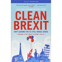 Clean Brexit: Why leaving the EU still makes sense - Building a Post-Brexit for all by Liam Halligan, 9781785904035