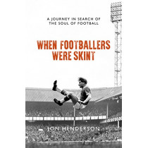 When Footballers Were Skint: A Journey in Search of the Soul of Football by Jon Henderson, 9781785904660