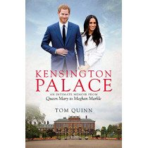 Kensington Palace: An Intimate Memoir from Queen Mary to Meghan Markle by Tom Quinn, 9781785904790