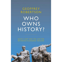 Who Owns History?: Elgin's Loot and the Case for Returning Plundered Treasure by Geoffrey Robertson, 9781785905216