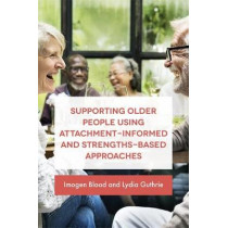 Supporting Older People Using Attachment-Informed and Strengths-Based Approaches by Lydia Guthrie, 9781785921230