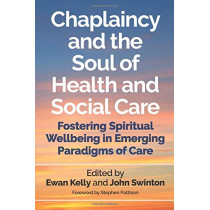 Chaplaincy and the Soul of Health and Social Care: Fostering Spiritual Wellbeing in Emerging Paradigms of Care by Ewan Kelly, 9781785922244