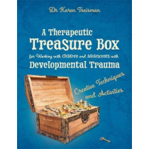 A Therapeutic Treasure Box for Working with Children and Adolescents with Developmental Trauma: Creative Techniques and Activities by Karen Treisman, 9781785922633