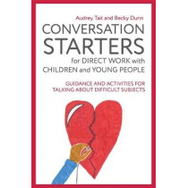 Conversation Starters for Direct Work with Children and Young People: Guidance and Activities for Talking About Difficult Subjects by Audrey Tait, 9781785922879