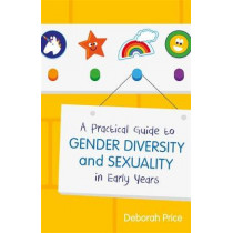 A Practical Guide to Gender Diversity and Sexuality in Early Years by Deborah Price, 9781785922893
