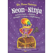 Neon the Ninja Activity Book for Children who Struggle with Sleep and Nightmares: A Therapeutic Story with Creative Activities for Children Aged 5-10 by Karen Treisman, 9781785925504