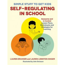 Simple Stuff to Get Kids Self-Regulating in School: Awesome and in Control Lesson Plans, Worksheets, and Strategies for Learning by Lauren Brukner, 9781785927614