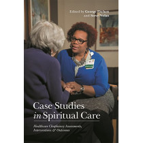 Case Studies in Spiritual Care: Healthcare Chaplaincy Assessments, Interventions and Outcomes by Steve Nolan, 9781785927836