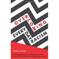 Overcoming Everyday Racism: Building Resilience and Wellbeing in the Face of Discrimination and Microaggressions by Susan Cousins, 9781785928505