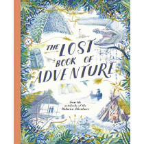 The Lost Book of Adventure: from the notebooks of the Unknown Adventurer by Teddy Keen, 9781786032966