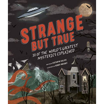 Strange but True: 10 of the world's greatest mysteries explained by Kathryn Hulick, 9781786037855