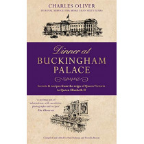 Dinner at Buckingham Palace - Secrets & recipes from the reign of Queen Victoria to Queen Elizabeth II by Charles Oliver, 9781786065162