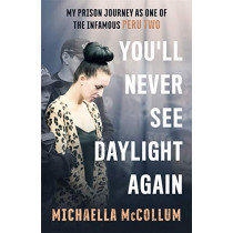 You'll Never See Daylight Again by Michaella McCollum, 9781786068804