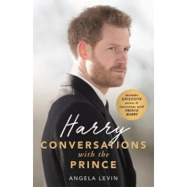Harry: Conversations with the Prince - INCLUDES EXCLUSIVE ACCESS & INTERVIEWS WITH PRINCE HARRY by Angela Levin, 9781786068965